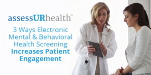 3-ways-electronic-mental-health-screening-increases-patient-engagement-accessurhealth